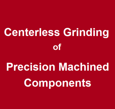 Centerless Grinding of Precision Machined Components